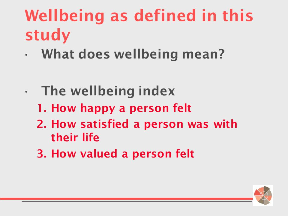 Wellbeing as defined in this study What does wellbeing mean.