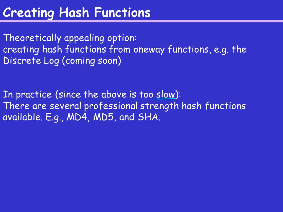Creating Hash Functions Theoretically appealing option: creating hash functions from oneway functions, e.g.