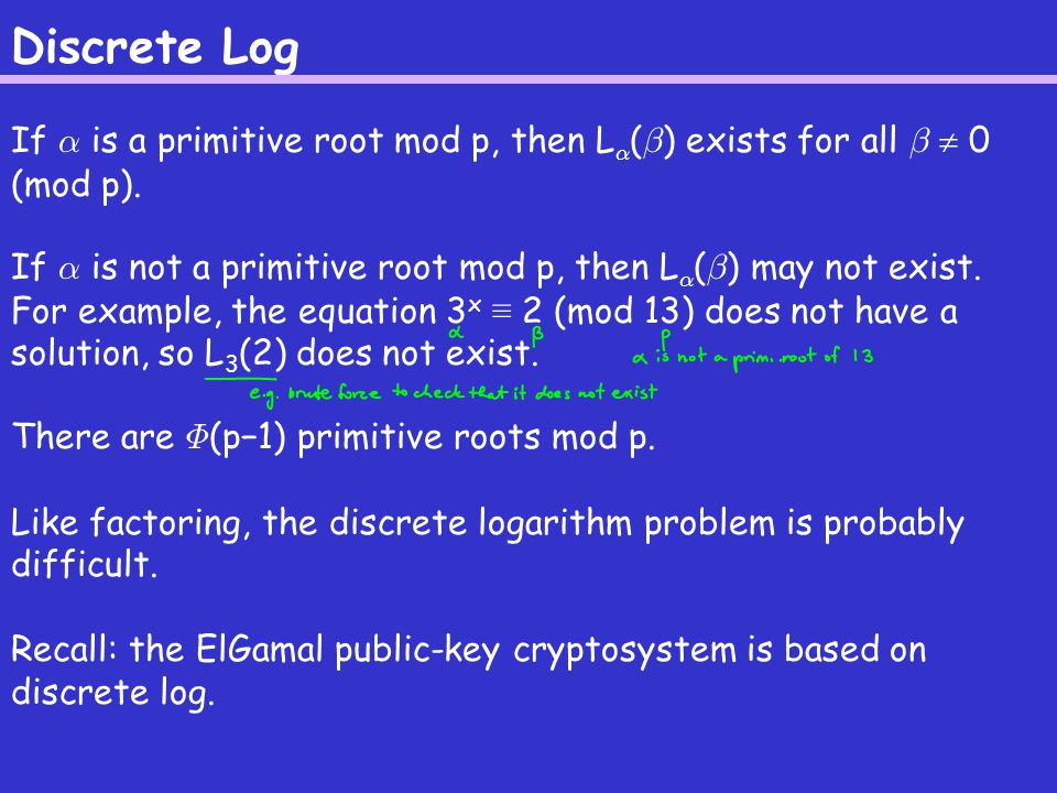 Discrete Log If ® is a primitive root mod p, then L ® ( ¯ ) exists for all ¯  0 (mod p).