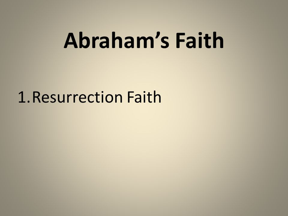 Abraham's Faith 1.Resurrection Faith