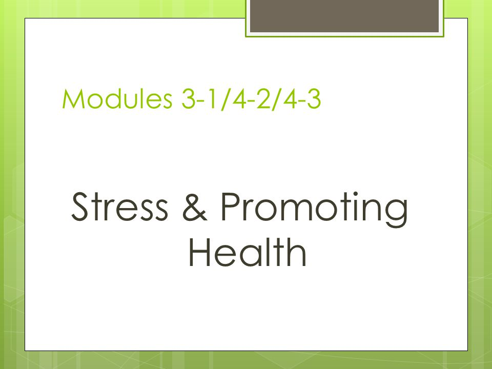 Modules 3-1/4-2/4-3 Stress & Promoting Health