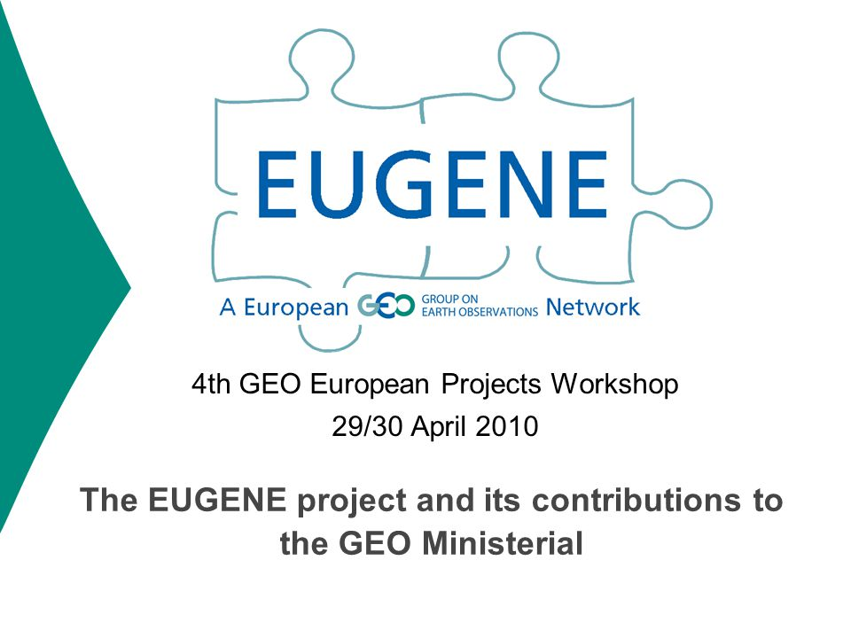 The EUGENE project and its contributions to the GEO Ministerial 4th GEO European Projects Workshop 29/30 April 2010