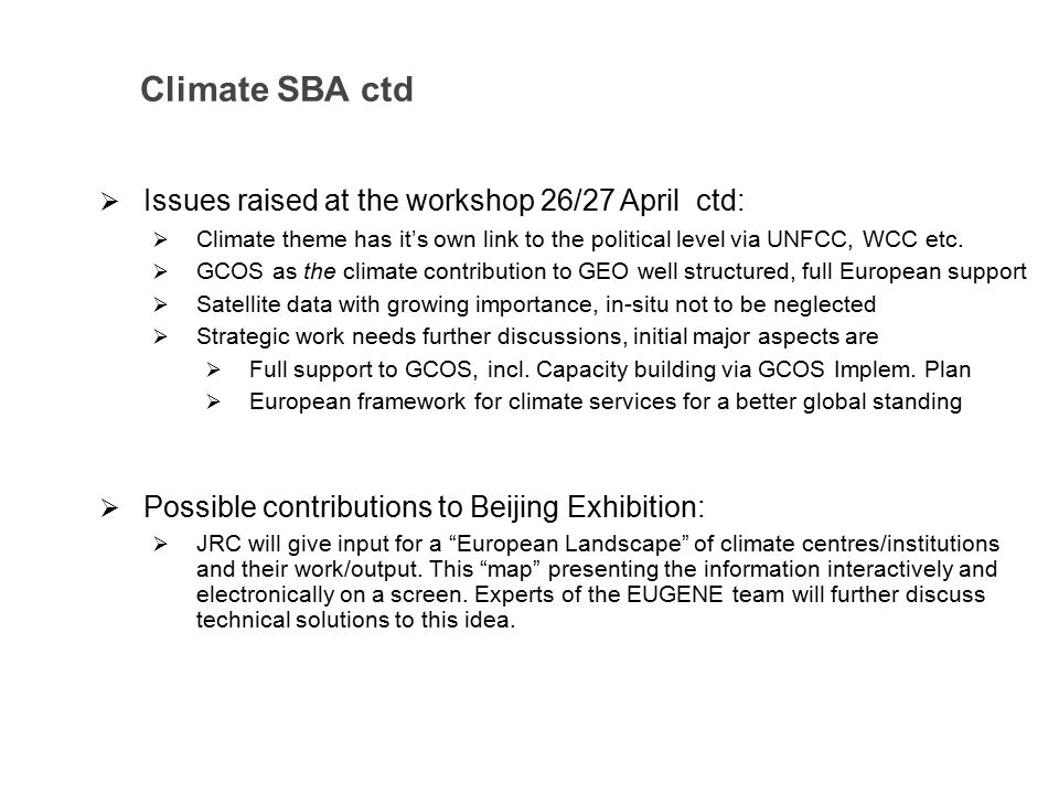 Climate SBA ctd  Issues raised at the workshop 26/27 April ctd:  Climate theme has it's own link to the political level via UNFCC, WCC etc.