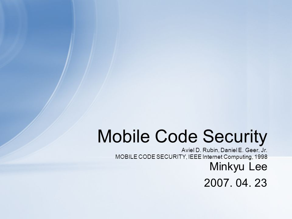 Mobile Code Security Aviel D. Rubin, Daniel E. Geer, Jr.