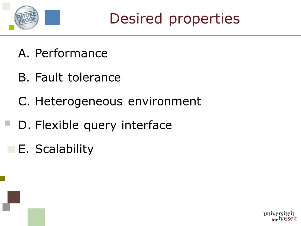 A.Performance B.Fault tolerance C.Heterogeneous environment D.Flexible query interface E.Scalability Desired properties