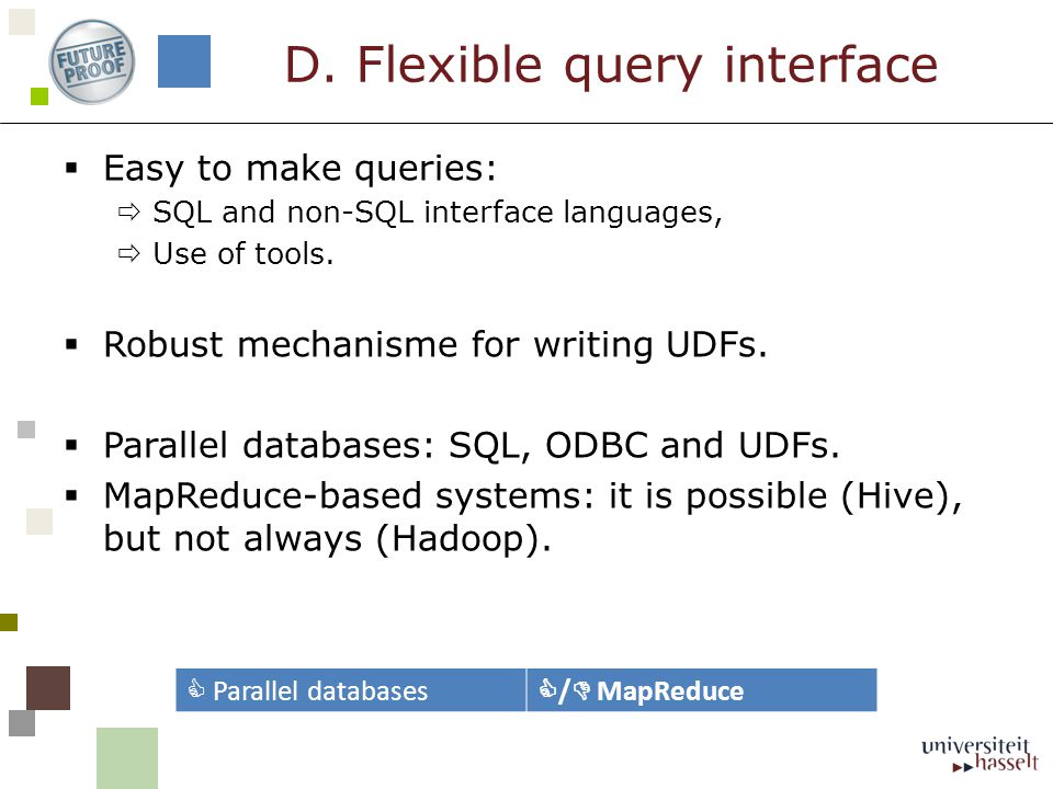  Easy to make queries:  SQL and non-SQL interface languages,  Use of tools.