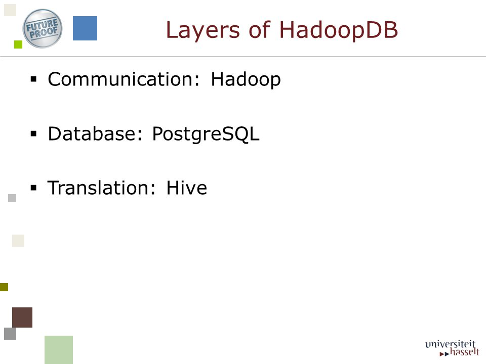 Communication: Hadoop  Database: PostgreSQL  Translation: Hive Layers of HadoopDB