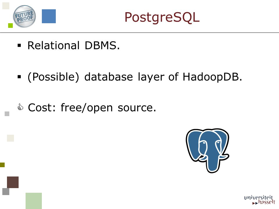  Relational DBMS.  (Possible) database layer of HadoopDB.  Cost: free/open source. PostgreSQL