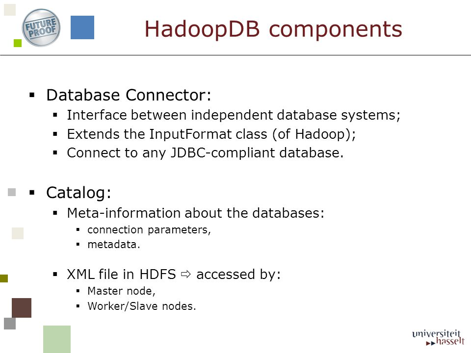  Database Connector:  Interface between independent database systems;  Extends the InputFormat class (of Hadoop);  Connect to any JDBC-compliant database.