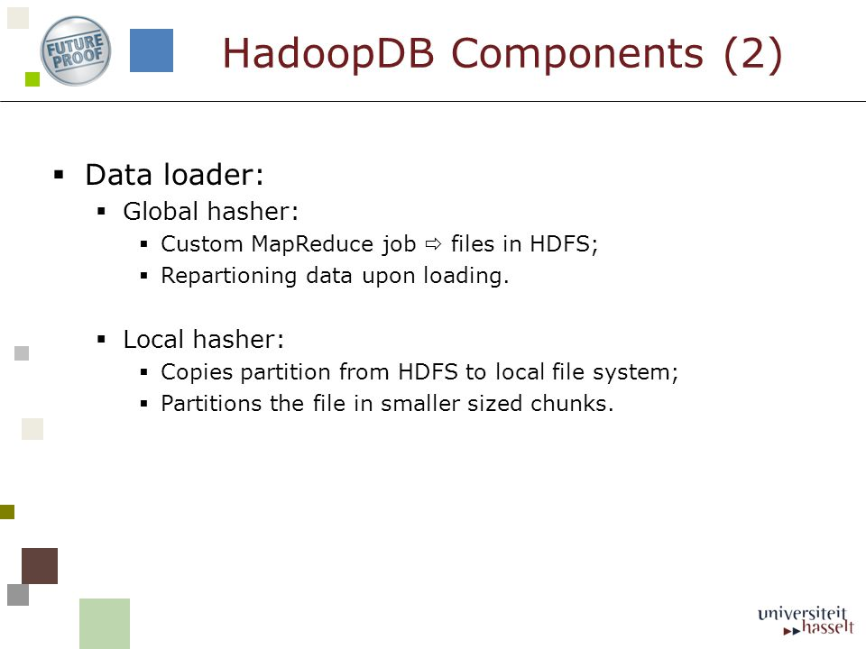  Data loader:  Global hasher:  Custom MapReduce job  files in HDFS;  Repartioning data upon loading.