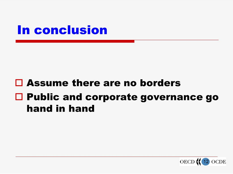 12 In conclusion  Assume there are no borders  Public and corporate governance go hand in hand