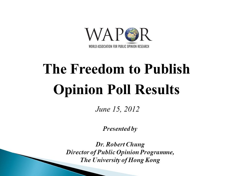 The Freedom to Publish Opinion Poll Results June 15, 2012 Presented by Dr.