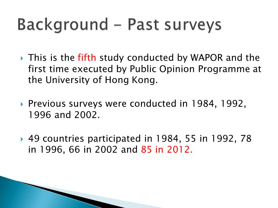  This is the fifth study conducted by WAPOR and the first time executed by Public Opinion Programme at the University of Hong Kong.