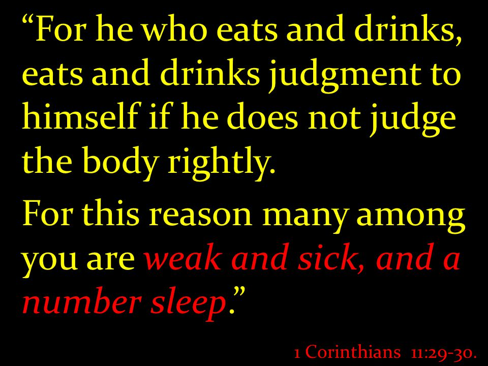 For he who eats and drinks, eats and drinks judgment to himself if he does not judge the body rightly.