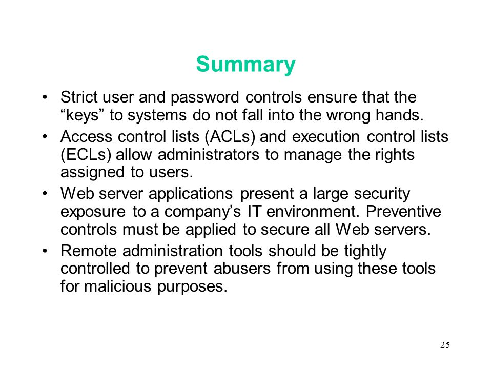 25 Summary Strict user and password controls ensure that the keys to systems do not fall into the wrong hands.