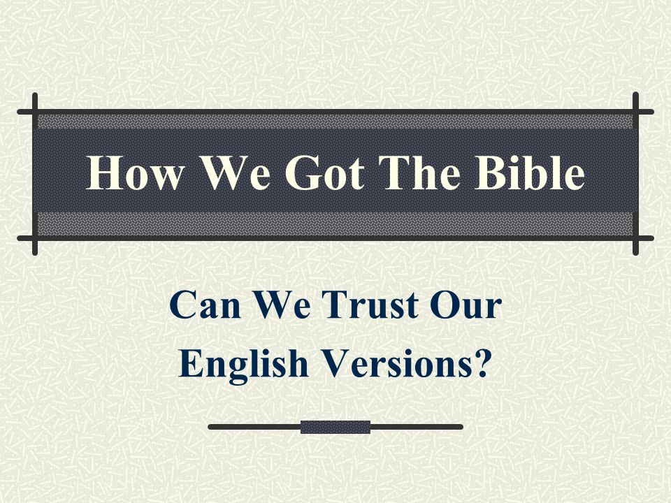 How We Got The Bible Can We Trust Our English Versions