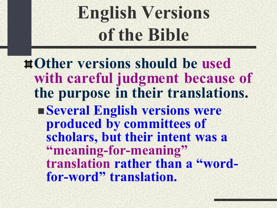 English Versions of the Bible Other versions should be used with careful judgment because of the purpose in their translations.