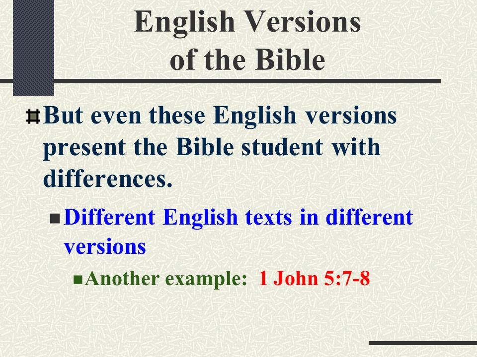 English Versions of the Bible But even these English versions present the Bible student with differences.