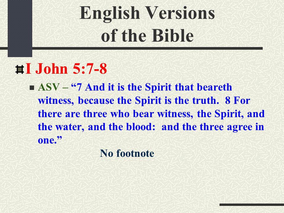 English Versions of the Bible I John 5:7-8 ASV – 7 And it is the Spirit that beareth witness, because the Spirit is the truth.