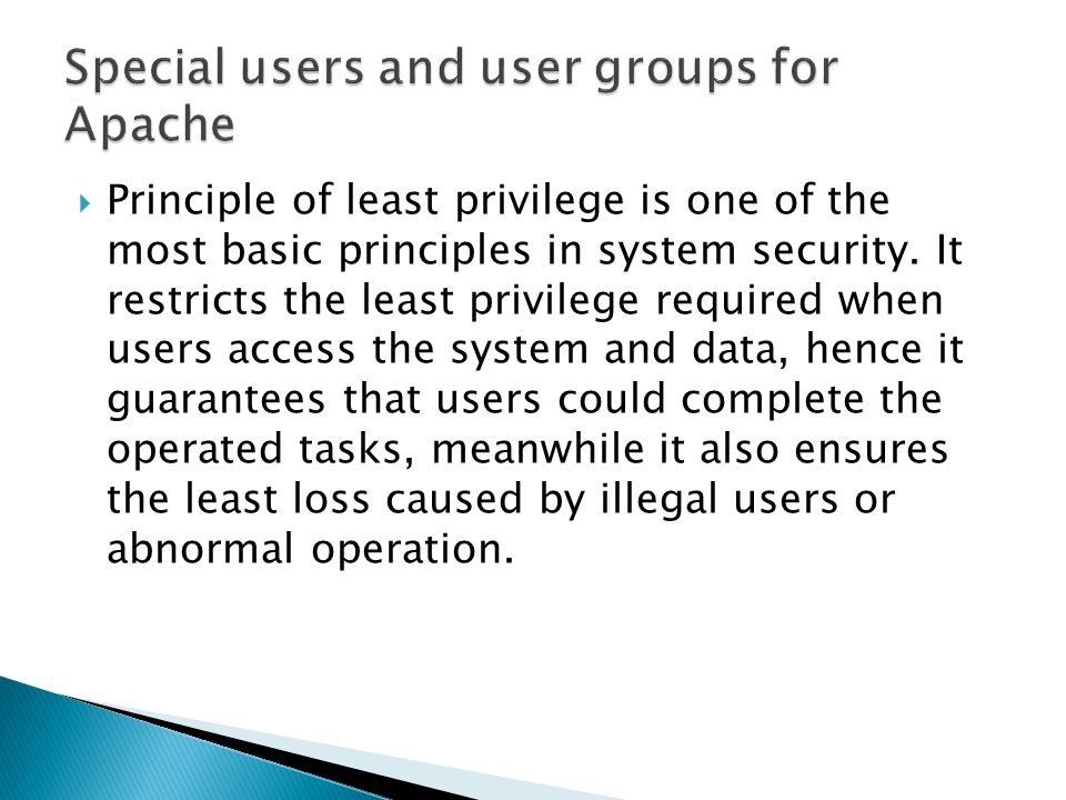  Principle of least privilege is one of the most basic principles in system security.