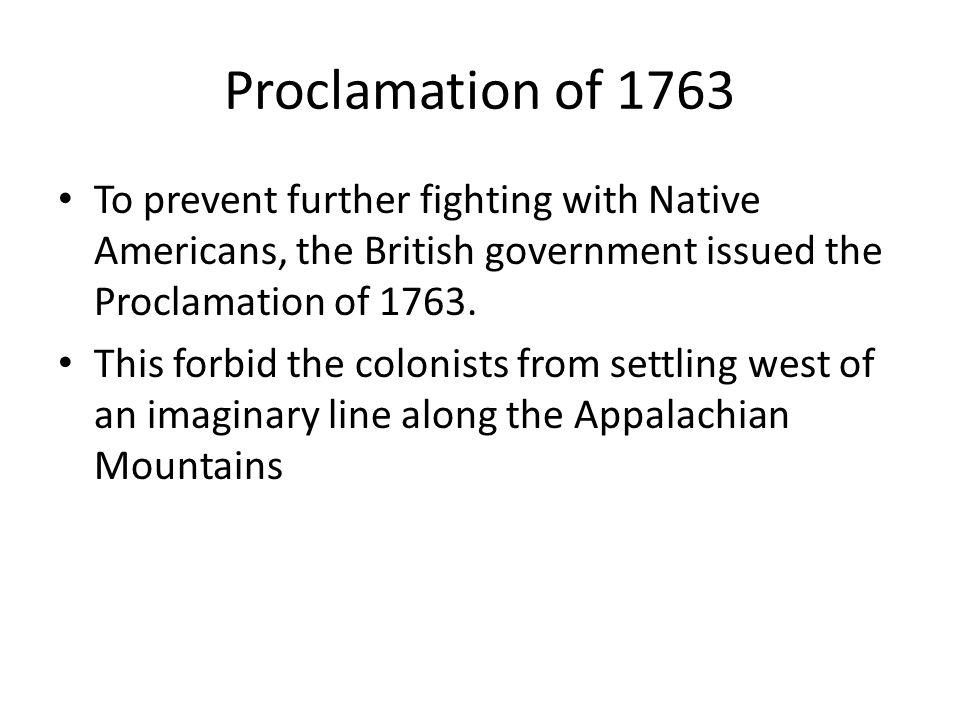 Proclamation of 1763 To prevent further fighting with Native Americans, the British government issued the Proclamation of 1763.