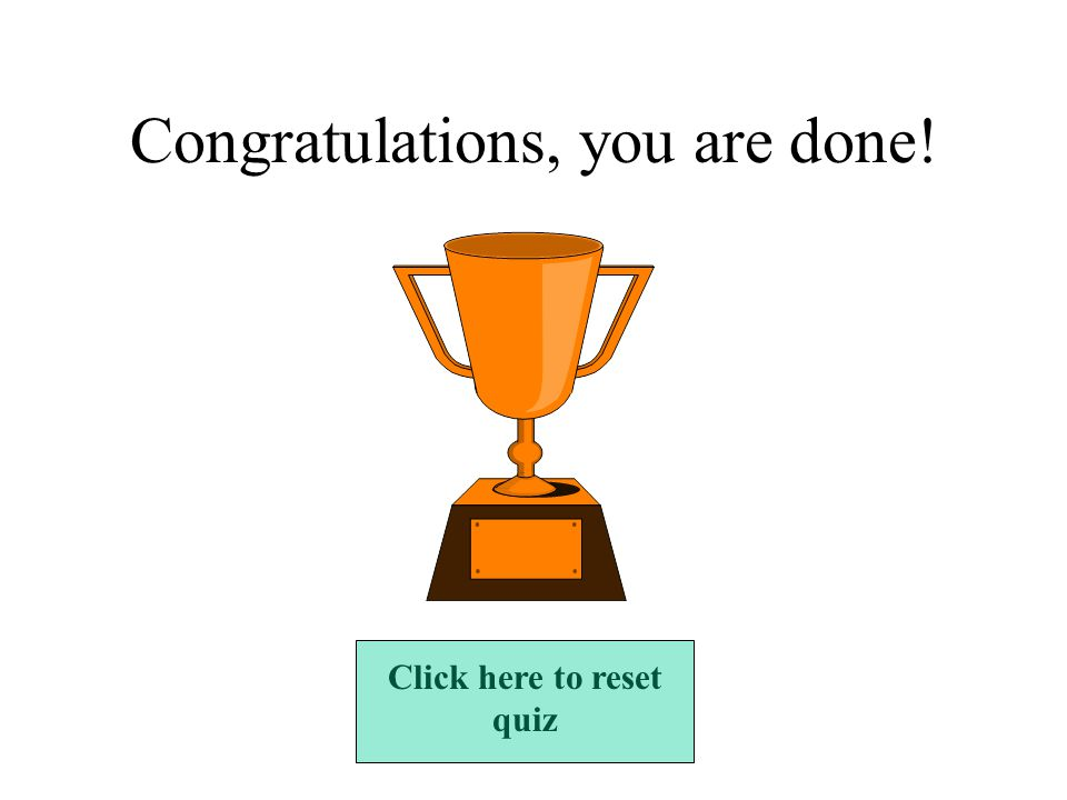 Congratulations, you are done! Click here to reset quiz