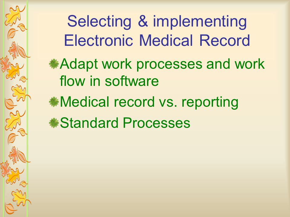 Adapt work processes and work flow in software Medical record vs. reporting Standard Processes