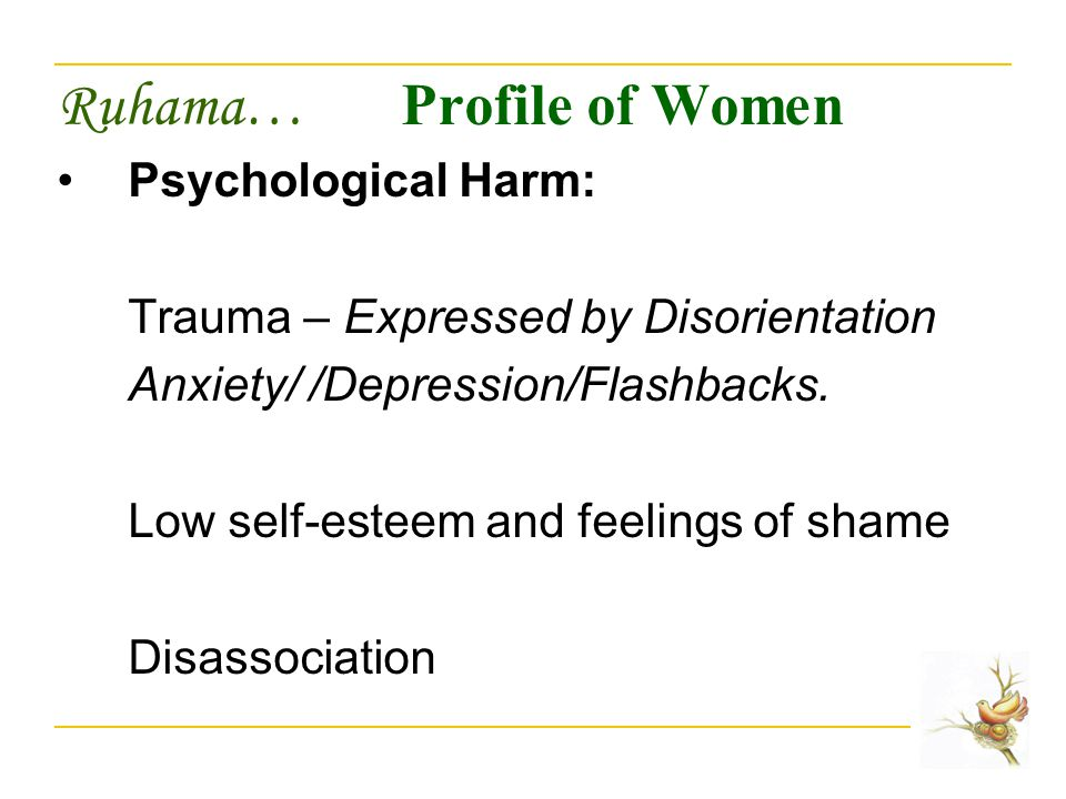 Ruhama… Profile of Women Psychological Harm: Trauma – Expressed by Disorientation Anxiety/ /Depression/Flashbacks.