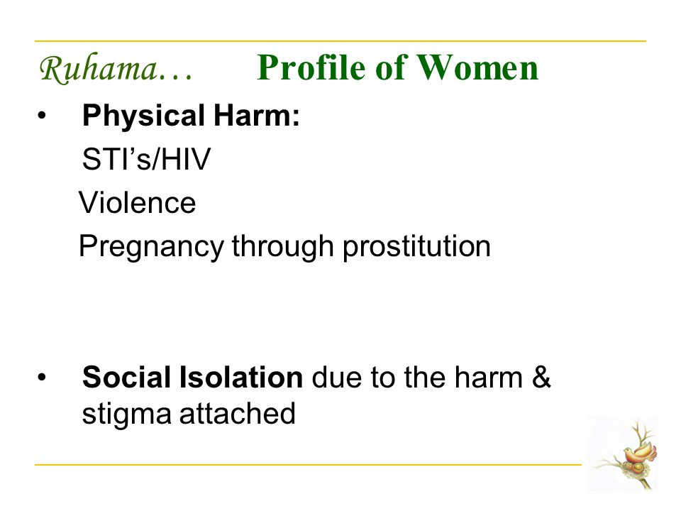 Ruhama… Profile of Women Physical Harm: STI's/HIV Violence Pregnancy through prostitution Social Isolation due to the harm & stigma attached