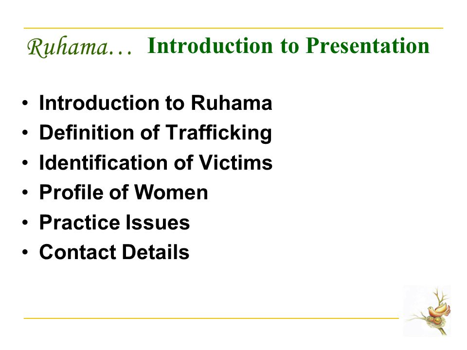Ruhama… Introduction to Presentation Introduction to Ruhama Definition of Trafficking Identification of Victims Profile of Women Practice Issues Contact Details