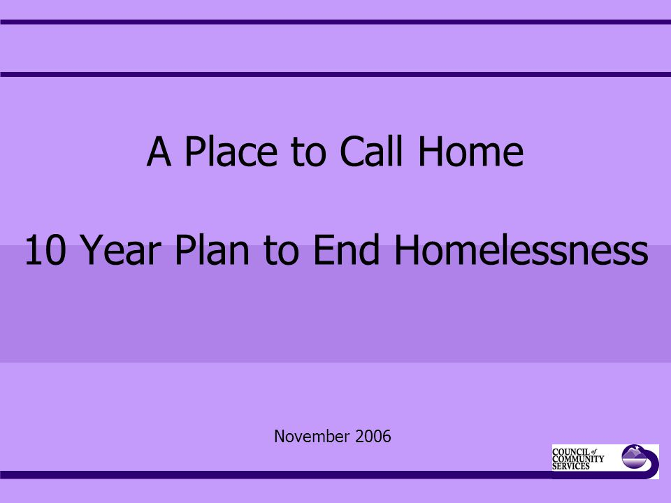 A Place to Call Home 10 Year Plan to End Homelessness November 2006