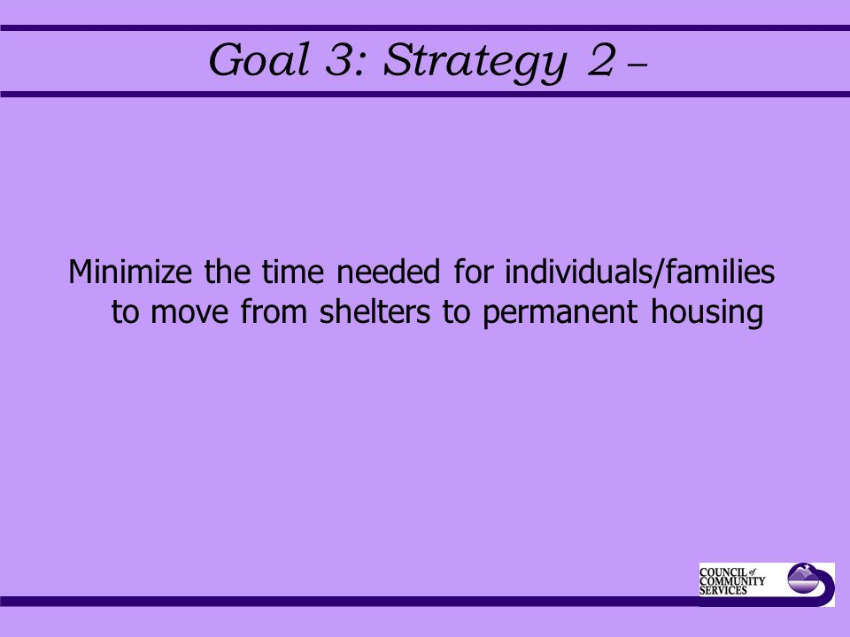 Goal 3: Strategy 2 – Minimize the time needed for individuals/families to move from shelters to permanent housing