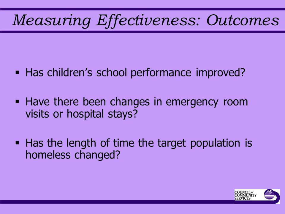 Measuring Effectiveness: Outcomes  Has children's school performance improved.
