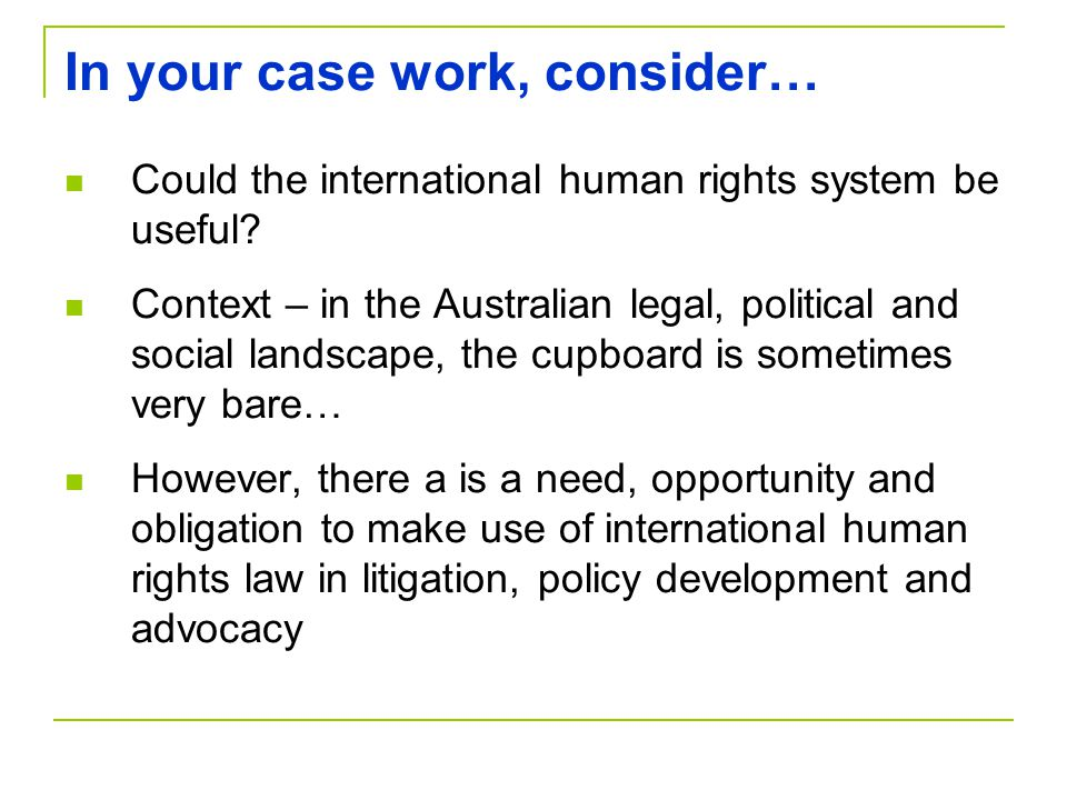 In your case work, consider… Could the international human rights system be useful.
