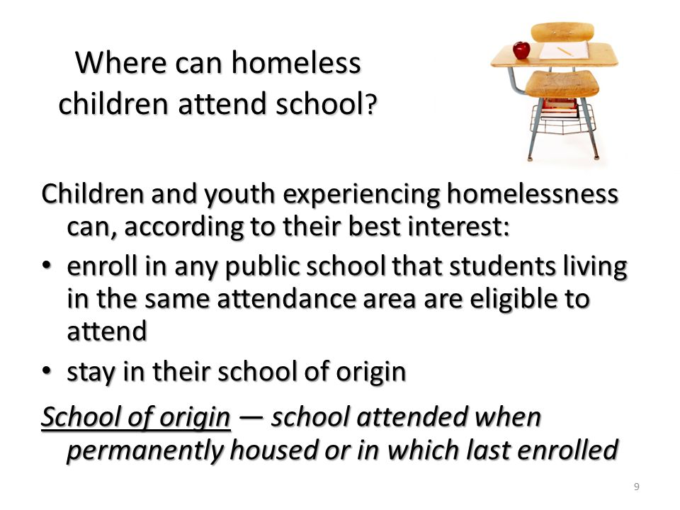 Where can homeless children attend school .