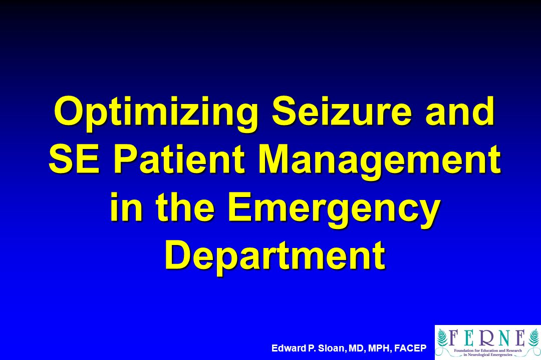 Optimizing Seizure and SE Patient Management in the Emergency Department Edward P.