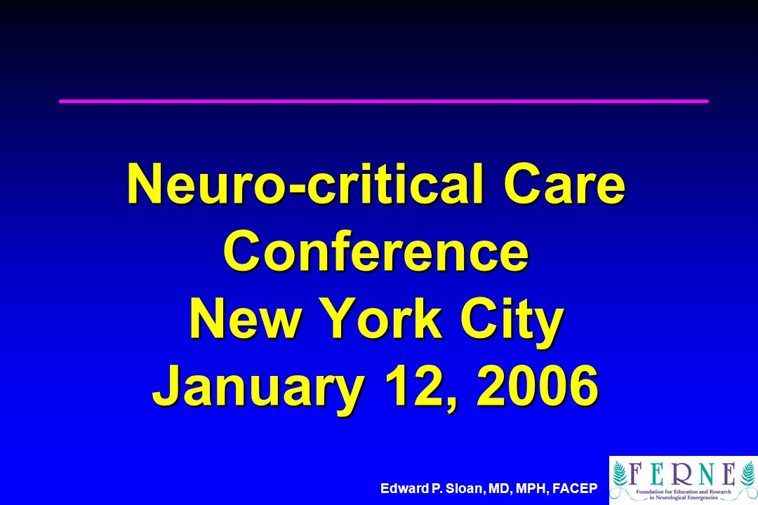 Neuro-critical Care Conference New York City January 12, 2006