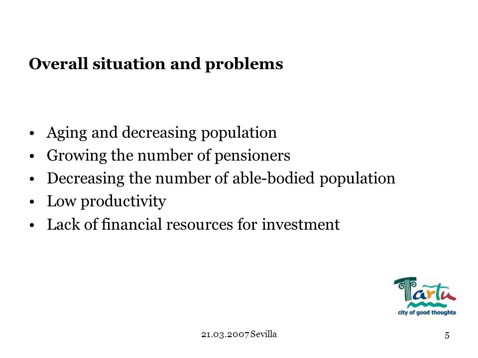 Sevilla5 Overall situation and problems Aging and decreasing population Growing the number of pensioners Decreasing the number of able-bodied population Low productivity Lack of financial resources for investment