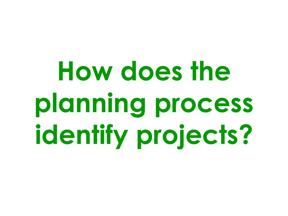 How does the planning process identify projects