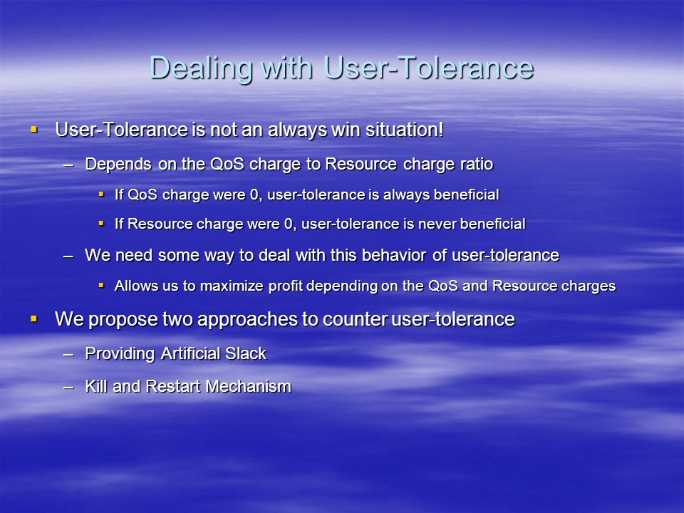 Dealing with User-Tolerance  User-Tolerance is not an always win situation.