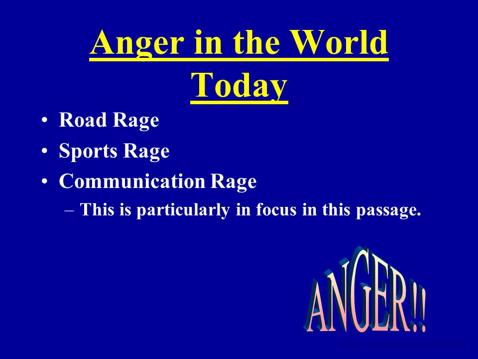 Anger in the World Today Road Rage Sports Rage Communication Rage –This is particularly in focus in this passage.