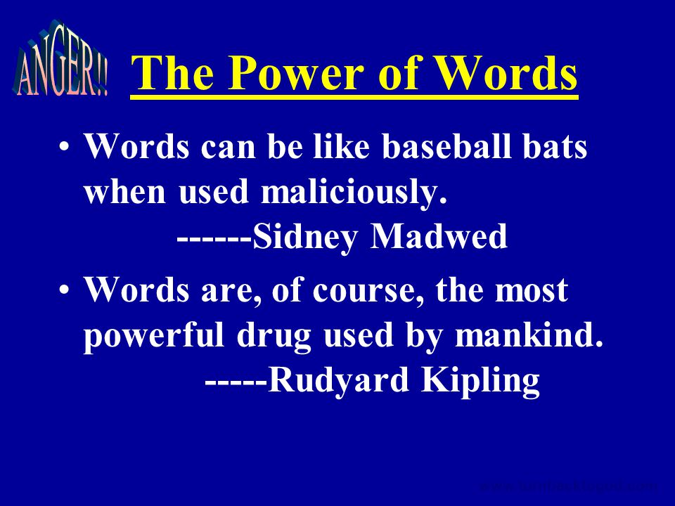 The Power of Words Words can be like baseball bats when used maliciously.