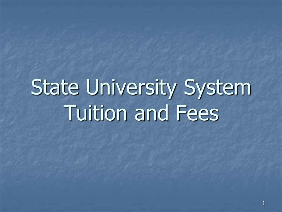 1 State University System Tuition and Fees  2 Florida