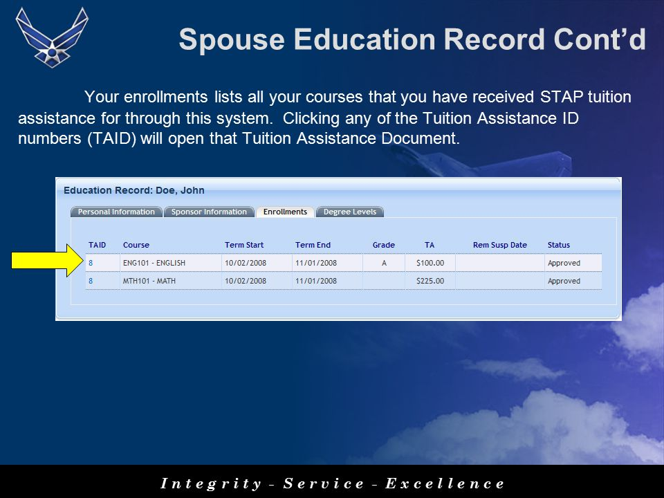 Spouse Education Record Cont'd Your enrollments lists all your courses that you have received STAP tuition assistance for through this system.