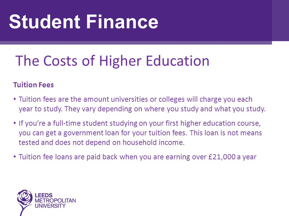 The Costs of Higher Education Tuition Fees Tuition fees are the amount universities or colleges will charge you each year to study.