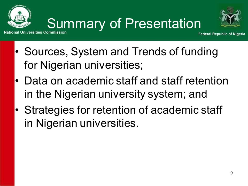 2 Summary of Presentation Sources, System and Trends of funding for Nigerian universities; Data on academic staff and staff retention in the Nigerian university system; and Strategies for retention of academic staff in Nigerian universities.
