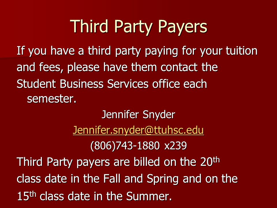 Third Party Payers If you have a third party paying for your tuition and fees, please have them contact the Student Business Services office each semester.