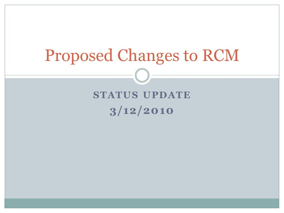 STATUS UPDATE 3/12/2010 Proposed Changes to RCM