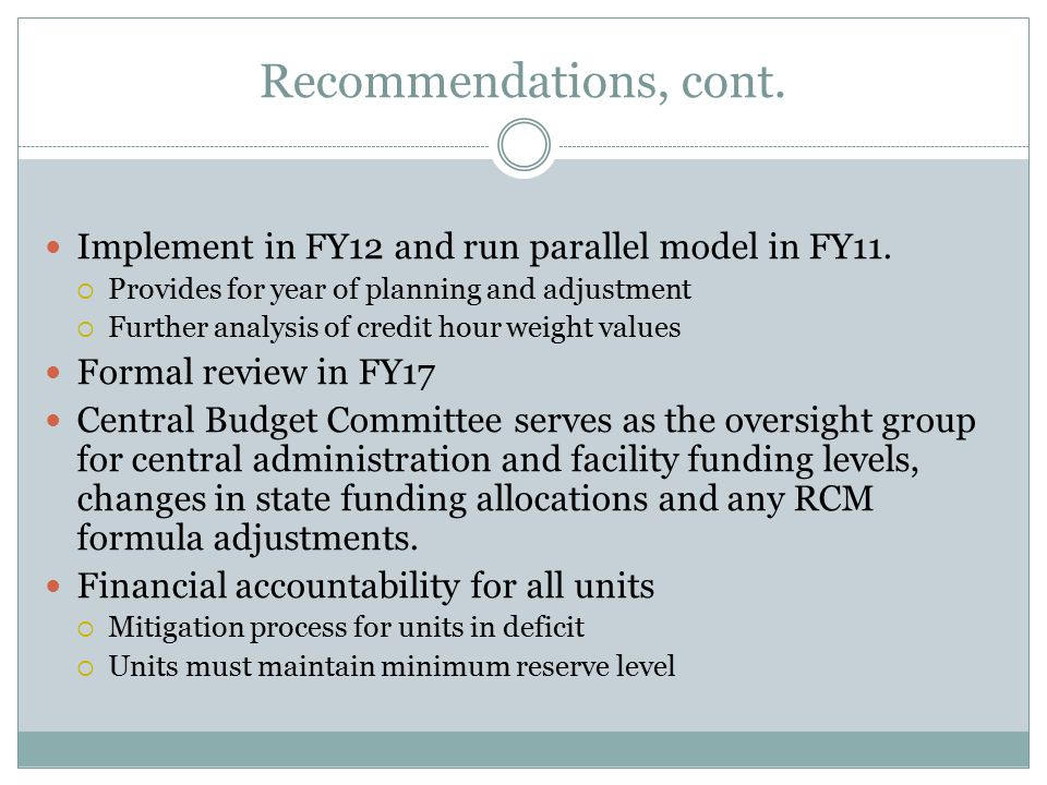 Recommendations, cont. Implement in FY12 and run parallel model in FY11.