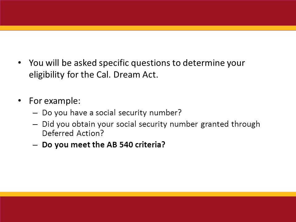 You will be asked specific questions to determine your eligibility for the Cal.